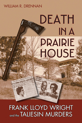 Death in a Prairie House: Frank Lloyd Wright and the Taliesin Murders - Drennan, William R