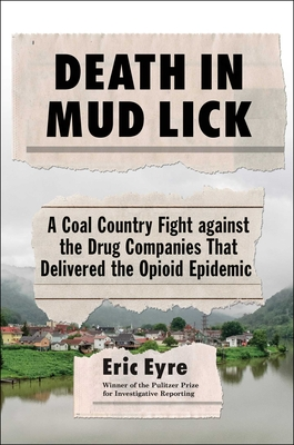 Death in Mud Lick: A Coal Country Fight Against the Drug Companies That Delivered the Opioid Epidemic - Eyre, Eric