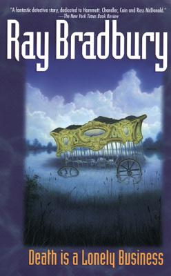 Death Is a Lonely Business - Bradbury, Ray D