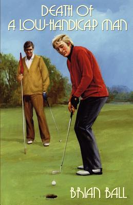 Death of a Low-Handicap Man - Ball, Brian