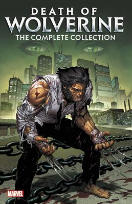 Death of Wolverine: The Complete Collection - Soule, Charles (Text by), and Seeley, Tim (Text by), and Higgins, Kyle (Text by)