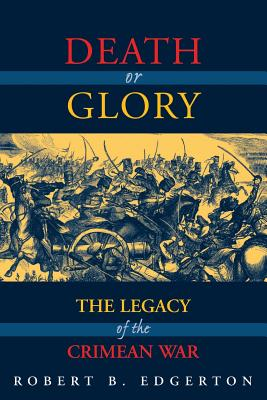 Death or Glory: The Legacy of the Crimean War - Edgerton, Robert B
