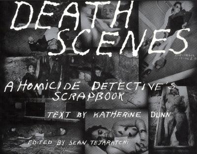Death Scenes: A Homicide Detectives Scrapbook - Huddleston, Jack