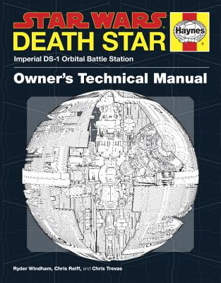 Death Star Owner's Technical Manual: Star Wars: Imperial Ds-1 Orbital Battle Station - Windham, Ryder, and Reiff, Chris, and Trevas, Chris