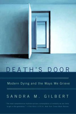 Death's Door: Modern Dying and the Ways We Grieve - Gilbert, Sandra M, Professor