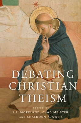 Debating Christian Theism - Moreland, J P (Editor)