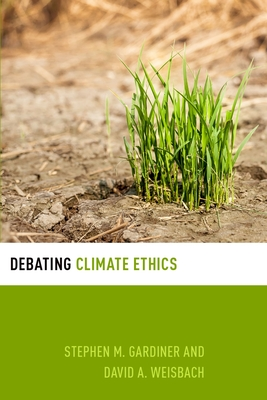 Debating Climate Ethics - Gardiner, Stephen M, Professor