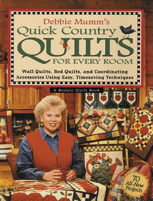 Debbie Mumm's Quick Country Quilts for Every Room: Wall Quilts, Bed Quilts, and Coordinating Accessories Using Easy, Timesaving Techniques - Mumm, Debbie