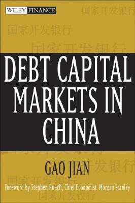 Debt Capital Markets in China - Gao, Jian, and Roach, Stephen S (Foreword by)