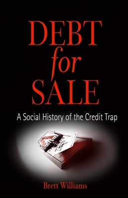 Debt for Sale: A Social History of the Credit Trap - Williams, Brett