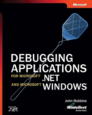 Debugging Applications for Microsoft .Net and Microsoft Windows - Robbins, John