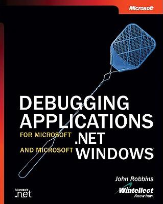 Debugging Applications for Microsoft .Net and Microsoft Windows - Robbins, John