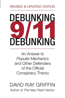Debunking 9/11 Debunking: An Answer to Popular Mechanics and Other Defenders of the Official Conspiracy Theory - Griffin, David Ray