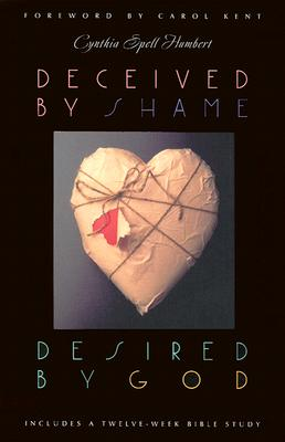 Deceived by Shame, Desired by God - Humbert, Cynthia