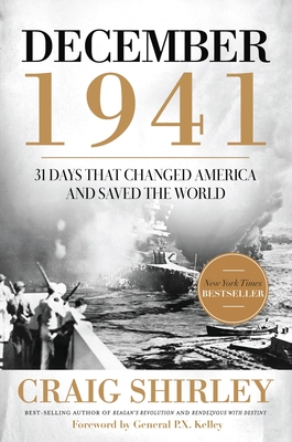 December 1941: 31 Days That Changed America and Saved the World - Shirley, Craig, Dr., and Kelley, P X, Gen. (Foreword by)