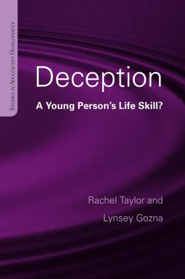 Deception: A Young Person's Life Skill? - Taylor, Rachel, and Gozna, Lynsey