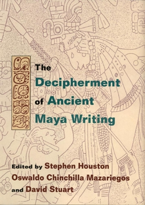 Decipherment of Ancient Maya Writing - Houston, Stephen (Editor), and Mazariegos, Oswaldo Chinchilla (Editor), and Stuart, David (Editor)