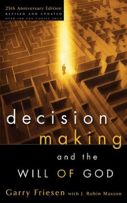 Decision Making and the Will of God - Friesen, Garry, Th.M., PH.D., and Maxson, J Robin (Contributions by)