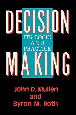 Decision Making: Its Logic and Practice - Roth, Byron M, and Mullen, John D