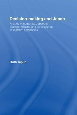 Decision-Making & Japan: A Study of Corporate Japanese Decision-Making and Its Relevance to Western Companies - Taplin, Ruth