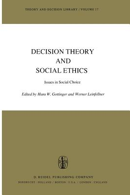 Decision Theory and Social Ethics: Issues in Social Choice - Gottinger, H W (Editor), and Leinfellner, W (Editor)