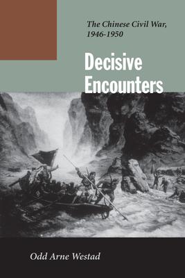 Decisive Encounters: The Chinese Civil War, 1946-1950 - Westad, Odd Arne