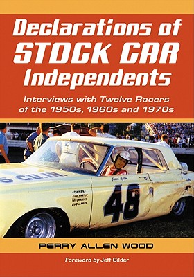 Declarations of Stock Car Independents: Interviews with Twelve Racers of the 1950s, 1960s and 1970s - Wood, Perry Allen