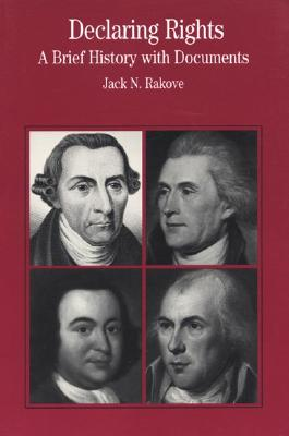 Declaring Rights: A Brief History with Documents - Rakove, Jack N