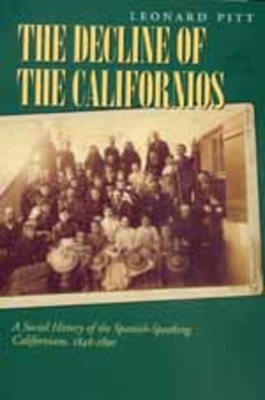 Decline of the Californios: A Social History of the Spanish-Speaking Californians, 1846-1890 - Pitt, Leonard, and Gutierrez, Ramon a (Foreword by)
