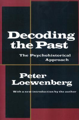 Decoding the Past: The Psychohistorical Approach - Loewenberg, Peter