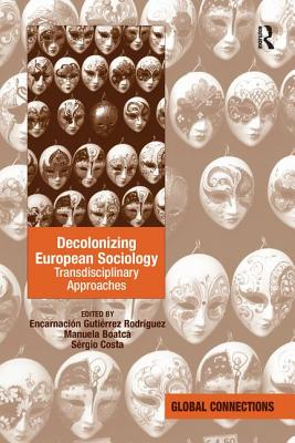 Decolonizing European Sociology: Transdisciplinary Approaches - Gutierrez-Rodriguez, Encarnacion, and Boatca, Manuela, Dr., and Costa, Sergio