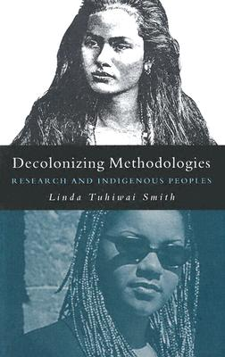 Decolonizing Methodologies: Research and Indigenous Peoples - Smith, Linda Tuhiwai, Professor