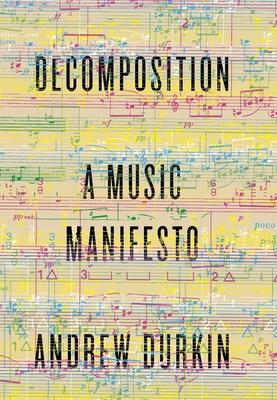 Decomposition: A Music Manifesto - Durkin, Andrew