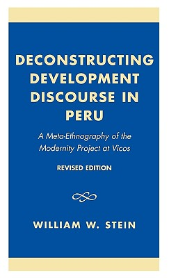 Deconstructing Development Discourse in Peru: A Meta-Ethnography of the Modernity Project at Vicos - Stein, William W