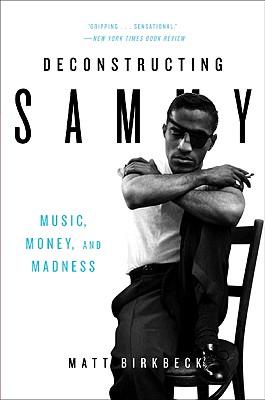 Deconstructing Sammy: Music, Money, and Madness - Birkbeck, Matt