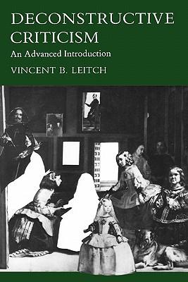 Deconstructive Criticism: An Advanced Reader - Leitch, Vincent B, Professor