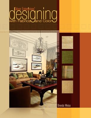 Decor Enterprises' Designing with Fabrics and Color - Weiss, Brenda