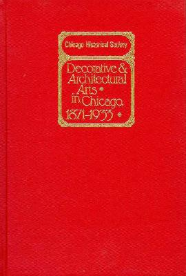 Decorative and Architectural Arts in Chicago, 1871-1933: An Illustrated Guide to the Ceramics and Glass Exhibition - Darling, Sharon S