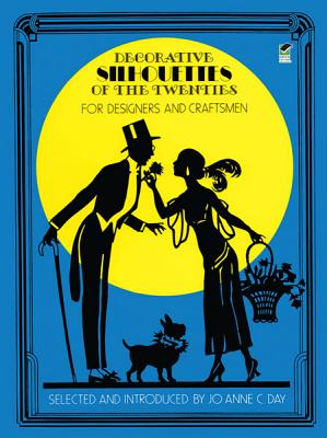 Decorative Silhouettes of the Twenties: For Designers and Craftsmen - Day, Joanne C (Editor)