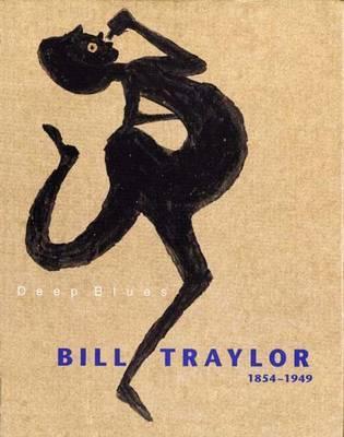 Deep Blues: Bill Traylor 1854-1949 - Helfenstein, Josef, and Traylor, Bill, and Kurzmeyer, Roman (Editor)