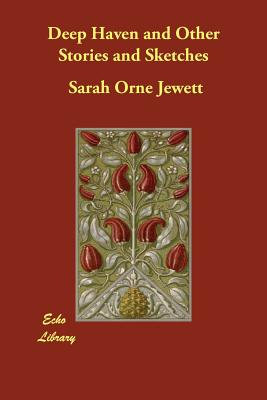 Deep Haven and Other Stories and Sketches - Jewett, Sarah Orne