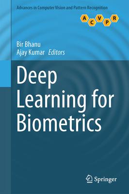 Deep Learning for Biometrics - Bhanu, Bir (Editor), and Kumar, Ajay (Editor)