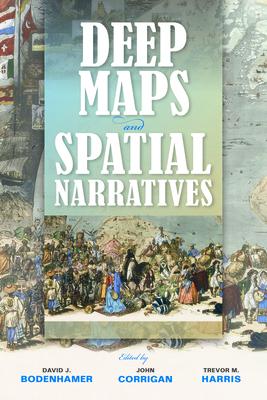 Deep Maps and Spatial Narratives - Bodenhamer, David J (Editor), and Corrigan, John (Editor), and Harris, Trevor M (Editor)