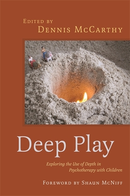 Deep Play - Exploring the Use of Depth in Psychotherapy with Children - McCarthy, Dennis (Editor), and McNiff, Shaun (Foreword by), and Jennings, Sue (Contributions by)