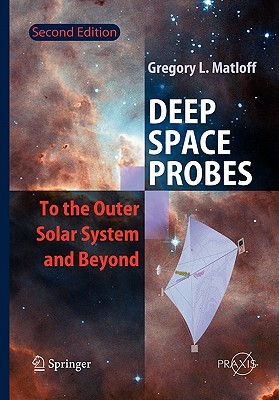 Deep Space Probes: To the Outer Solar System and Beyond - Matloff, Gregory L.