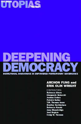 Deepening Democracy: Institutional Innovations in Empowered Participatory Governance - Fung, Archon (Editor), and Wright, Erik Olin, and Abers, Rebecca Neaera (Contributions by)