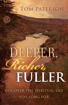 Deeper, Richer, Fuller: Discover the Spiritual Life You Long for - Paterson, Tom