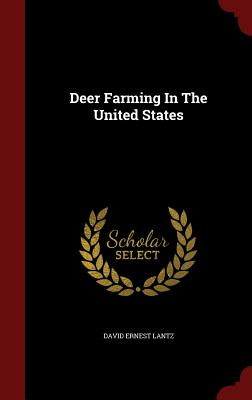 Deer Farming in the United States - Lantz, David Ernest
