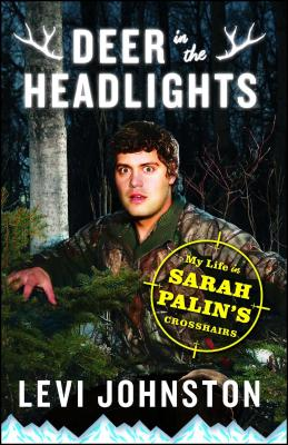 Deer in the Headlights: My Life in Sarah Palin's Crosshairs - Johnston, Levi