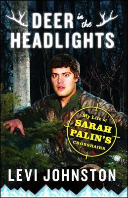 Deer in the Headlights: My Life in Sarah Palin's Crosshairs - Johnston, Levi